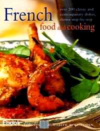 Télécharger ebook gratuit French Food and Cooking – Over 200 classic and contemporary dishes, shown step-by-step