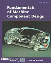 Télécharger ebook gratuit FUNDAMENTALS OF MACHINE COMPONENT DESIGN. CD-Rom included, Third Edition
