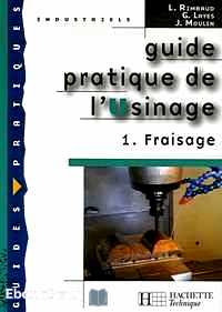 Télécharger ebook gratuit Guide pratique de l'Usinage – Tome 1, Fraisage