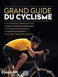 Télécharger ebook gratuit Le grand guide du cyclisme