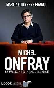 Télécharger ebook gratuit Michel Onfray, le principe d'incandescence