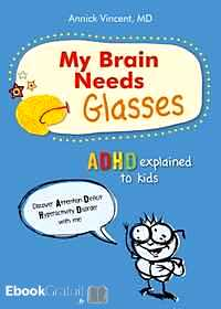 Télécharger ebook gratuit My Brain Needs Glasses – ADHD explained to kids