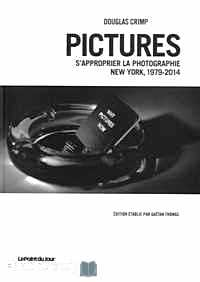 Télécharger ebook gratuit Pictures – S'approprier la photographie, New York, 1979-2014