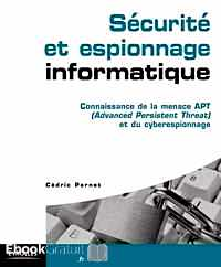 Télécharger ebook gratuit Sécurité et espionnage informatique – Connaissance de la menace APT (Advanced Persistent Threat) et du cyberespionnage