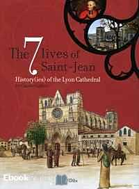 Télécharger ebook gratuit The 7 Lives of Saint-Jean – History(ies) of the Lyon Cathedral, édition en langue anglaise