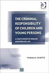 Télécharger ebook gratuit The Criminal Responsibility of Children and Young Persons. A Comparison of English and German Law